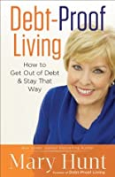 Debt-Proof Living: How to Get Out of Debt & Stay That Way