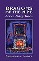 Dragons of the Mind: Seven Fairy Tales