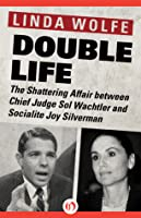 Double Life: The Shattering Affair between Chief Judge Sol Wachtler and Socialite Joy Silverman