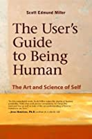 The User's Guide to Being Human: The Art and Science of Self