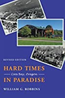 Hard Times in Paradise: Coos Bay, Oregon (Revised Edition)
