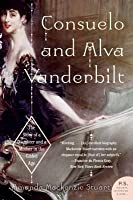Consuelo and Alva Vanderbilt: The Story of a Daughter and a Mother in the Gilded Age