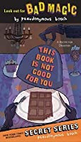 This Book Is Not Good For You (Secret, #3)