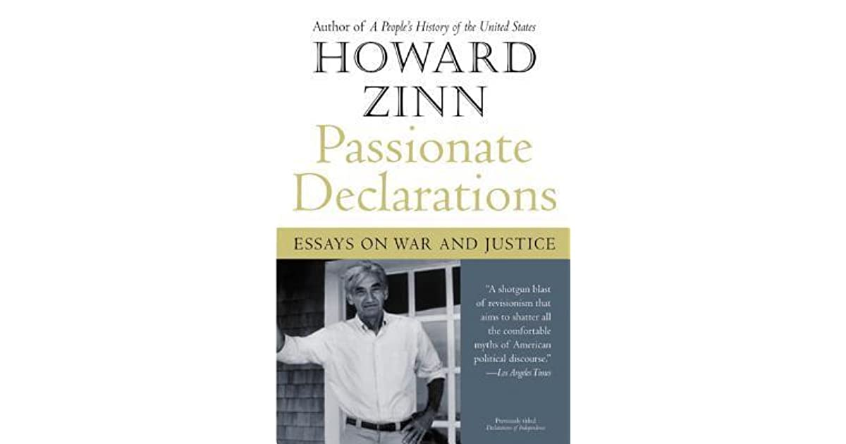 howard zinn passionate declarations essays on war and justice Howard zinn passionate declarations howard zinn passionate declarations essays on war and justice quality paperback upc: 9780060557676 release date: 6/17/2003.