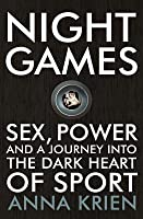 Night Games: Sex, Power and a Journey into the Dark Heart of Sport