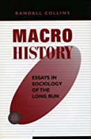 Macrohistory: Essays in Sociology of the Long Run