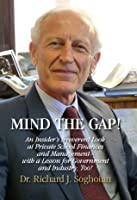 Mind the Gap! An Insider's Irreverent Look at Private School Finances and Management-with a Lesson for Government and Industry, Too!