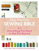 May Martin's Sewing Bible: No. 1 - Everything You Need to Get You Started