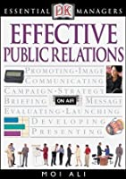 Effective Public Relations (DK Essential Managers)