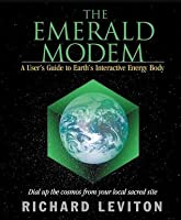 The Emerald Modem: A User's Guide to Earth's Interactive Energy Body