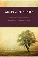 Writing Life Stories: How to Make Memories Into Memoirs, Ideas Into Essays, and Life Into Literature