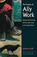 The Practice of Ally Work: Meeting and Partnering with Your Spirit Guide in the Imaginal World