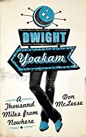 Dwight Yoakam: A Thousand Miles from Nowhere