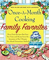 Once A Month Cooking Family Favorites: More Great Recipes That Save You Time And Money From The Inventors Of The Ultimate Do Ahead Dinnertime Method