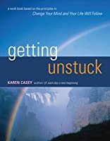 """Getting Unstuck: A Workbook Based on the Principles in """"Change Your Mind and Your Life Will Follow"""""""