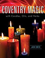 Coventry Magic with Candles, Herbs, and Oils