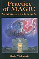 Practice of Magic: An Introductory Guide to the Art