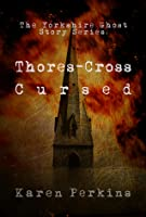 Thores-Cross and Cursed: (Yorkshire Ghost Series #1 & 2)