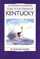 A Canoeing and Kayaking Guide to the Streams of Kentucky, 4th