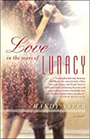 Love in the Years of Lunacy: A Novel
