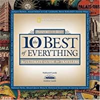 The 10 Best of Everything: An Ultimate Guide for Travelers (National Geographic 10 Best of Everything: An Ultimate Guide)