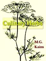 Culinary Herbs, Their Cultivation, Harvesting, Curing and Uses