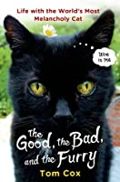 The Good, the Bad, and the Furry: Life with the World's Most Melancholy Cat
