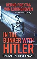 In The Bunker With Hitler: 23 July 1944 29 April 1945