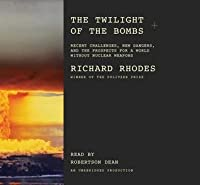The Twilight of the Bombs: Recent Challenges, New Dangers, and the Prospects for a World Without Nuclear Weapons