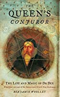 The Queen's Conjuror: The Science and Magic of Dr. John Dee