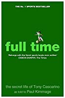 Full Time: The Secret Life of Tony Cascarino. as Told to Paul Kimmage