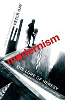 Modernism: The Lure of Heresy - From Baudelaire to Beckett and Beyond