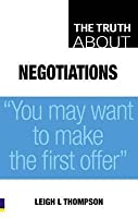 "Truth About Negotiations: "" You May Want To Make The First Offer "" (Truth About)"