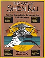 The Art Of Shen Ku: The Ultimate Traveller's Guide Of This Planet