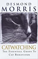 Catwatching: The Essential Guide To Cat Behaviour