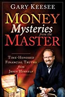 Money Mysteries from the Master: Time-Honored Financial Truths from Jesus Himself
