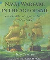Naval Warfare in the Age of Sail: The Evolution of Fighting Tactics 1680-1815