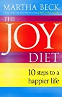 The Joy Diet: 10 Steps to a Happier Life. Martha Beck