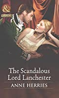 The Scandalous Lord Lanchester (Mills & Boon Historical) (Secrets and Scandals - Book 3)