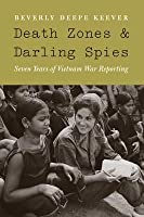 Death Zones and Darling Spies: Seven Years of Vietnam War Reporting