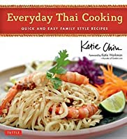 Everyday Thai Cooking: Quick and Easy Family Style Recipes: Quick and Easy Family Style Recipes
