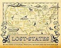 Lost States: True Stories of Texlahoma, Transylvania, and Other States That Never Made It