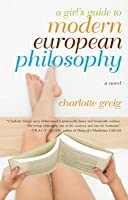 A Girl's Guide to Modern European Philosophy a Girl's Guide to Modern European Philosophy