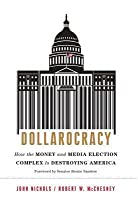 Dollarocracy: How the Money-And-Media Election Complex Is Destroying America
