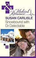 Snowbound with Dr Delectable (Mills & Boon Medical)