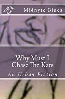 Why Must I Chase the Kats