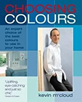 Choosing Colours: An Expert Choice of the Best Colours to Use in Your Home. Kevin McCloud