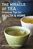 Miracle of Tea: Practical Tips for Health, Home and Beauty