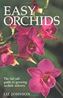 Easy Orchids: The Fail Safe Guide To Growing Orchids