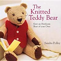 Knitted Teddy Bear Pattern Books : The Knitted Teddy Bear: Make Your Own Heirloom Toys with Dozens of Patterns f...